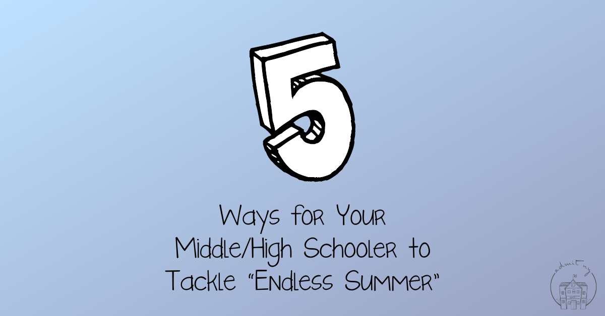 """5 Ways for Your Middle/High Schooler to Tackle """"Endless Summer"""""""