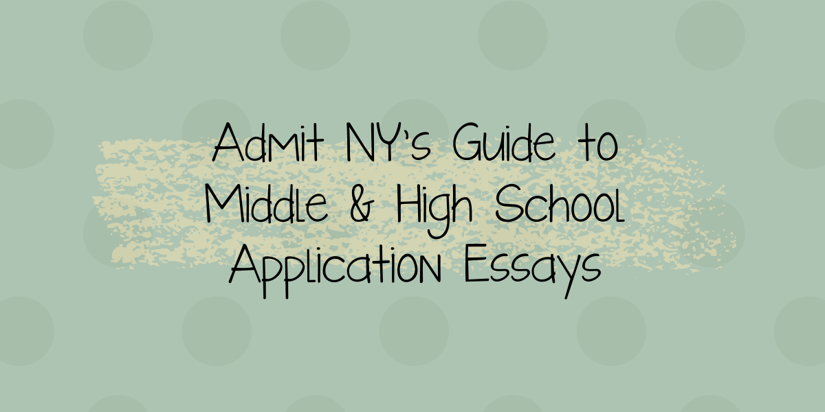Admit NY's Guide to Middle and High School Application Essays