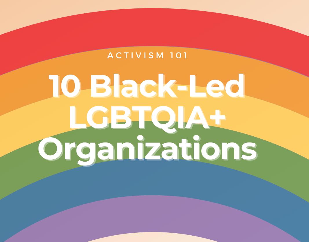 10 Black-Led LGBTQIA+  Organizations to Follow