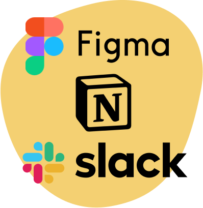 Use figma, slack, and notion to manage your projects and designs