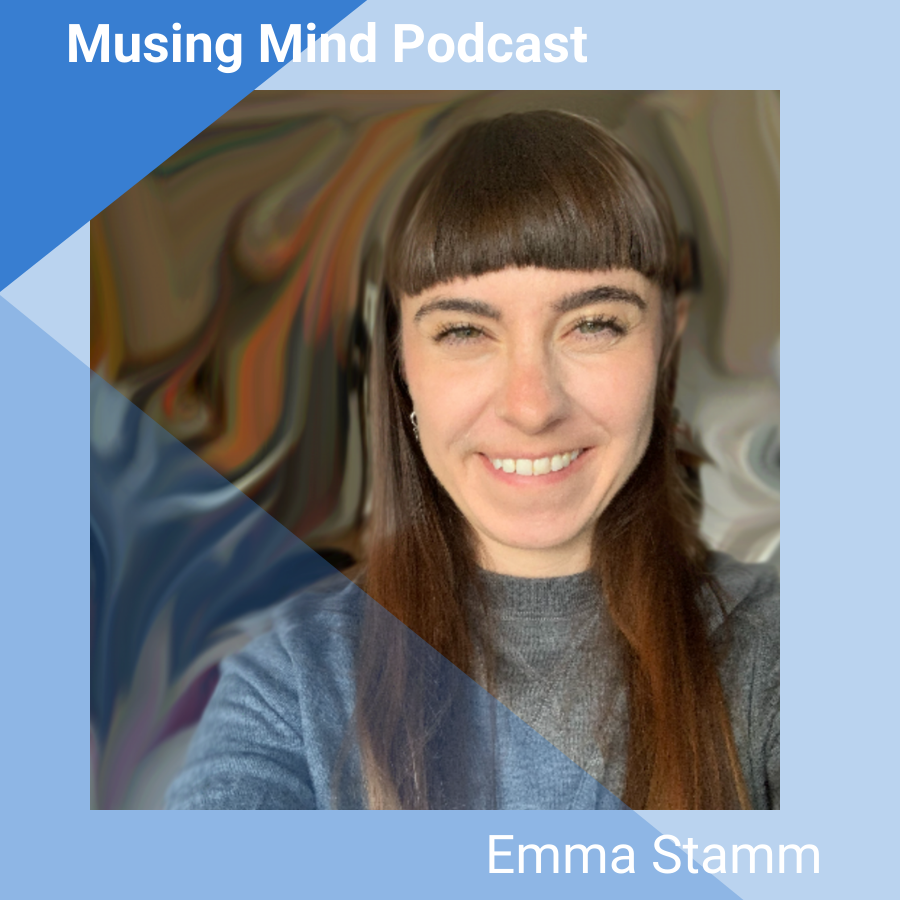 Emma Stamm on the Musing Mind Podcast