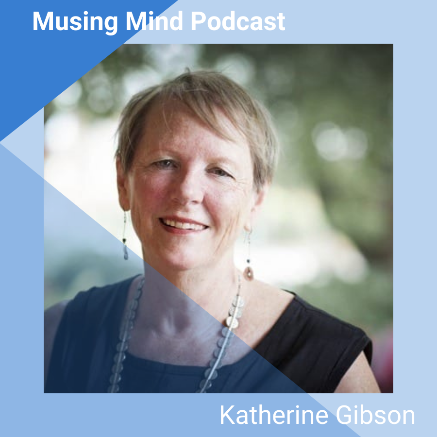Katherine Gibson on the Musing Mind Podcast