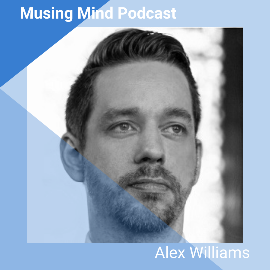Alex Williams on the Musing Mind Podcast