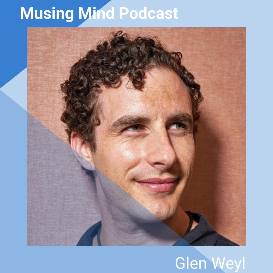 Glen Weyl on the Musing Mind Podcast