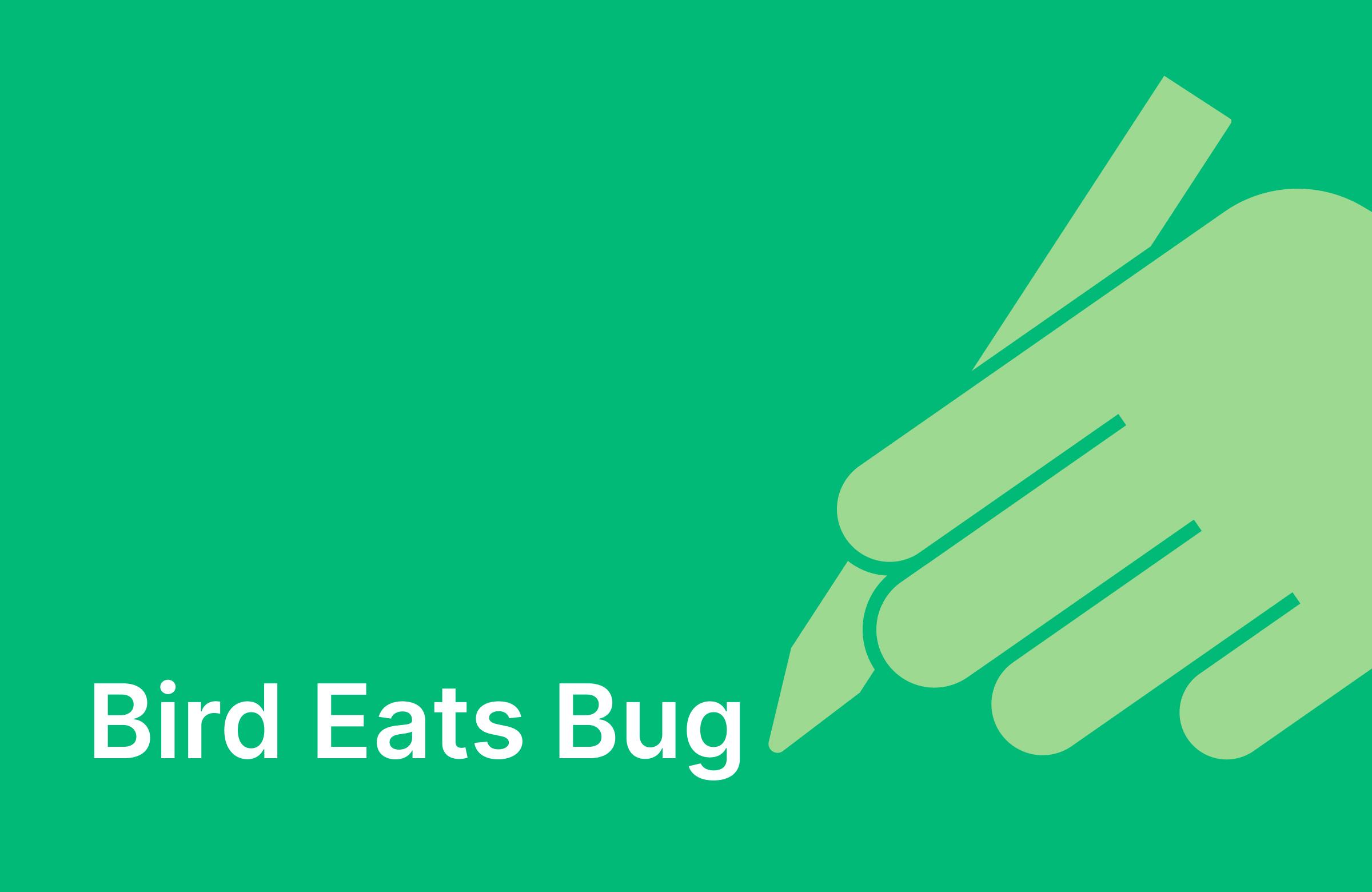 Write for Bird Eats Bug