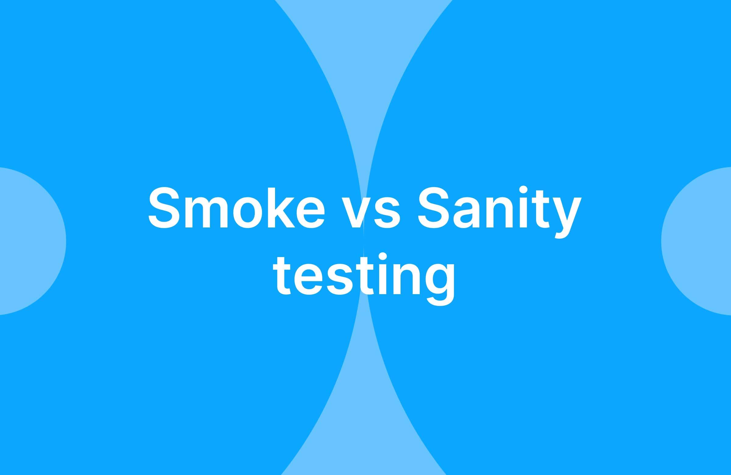 Smoke vs Sanity Testing – What's the Difference? | Bird Eats Bug