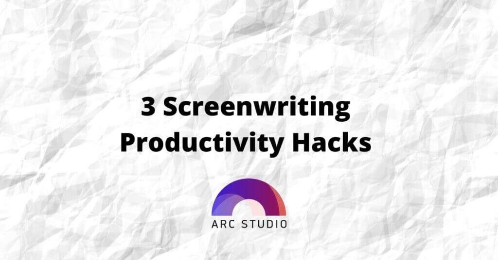 3 Screenwriting Productivity Hacks to Finish Your Script
