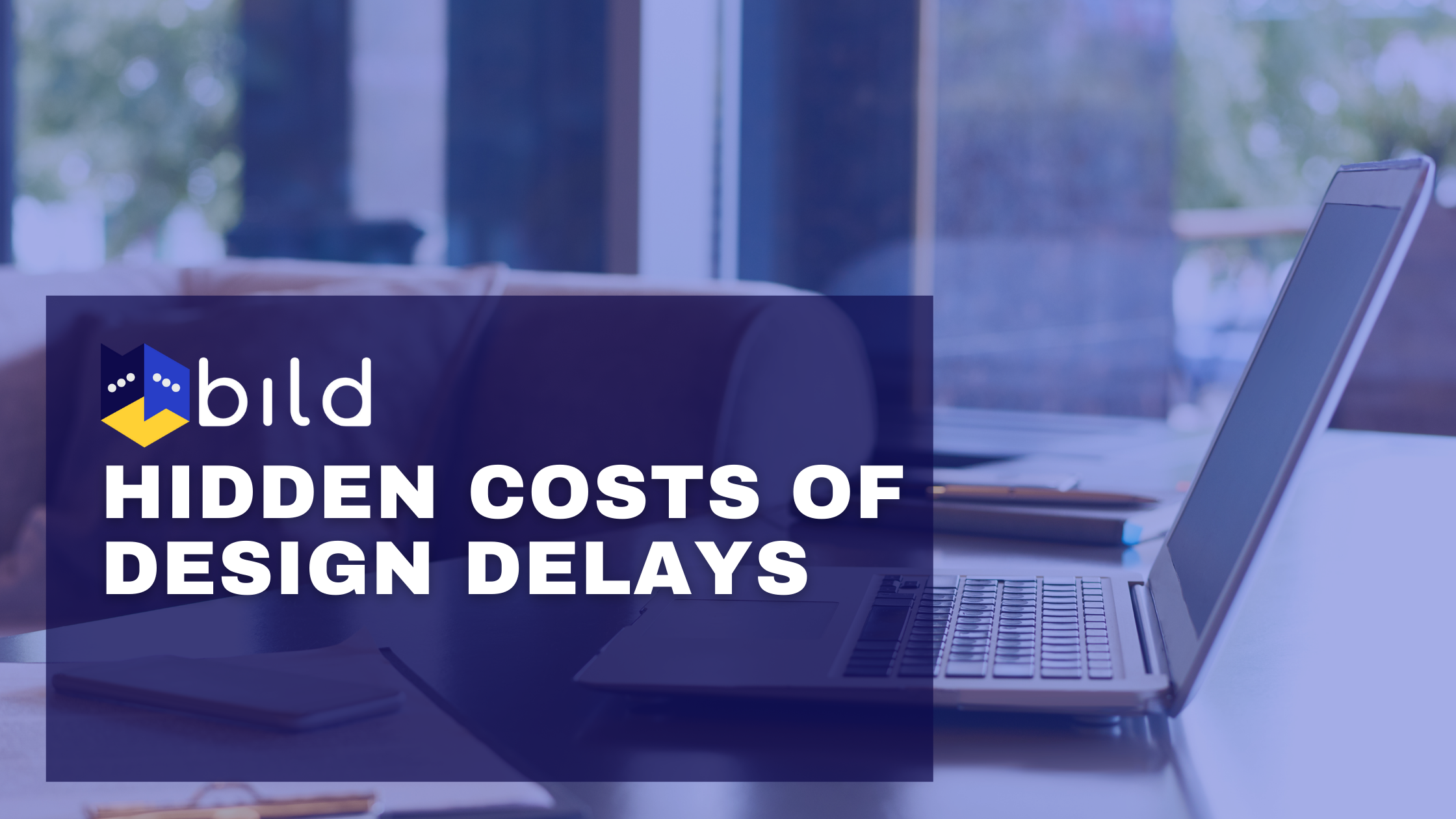 Learn about the hidden costs of design delays!