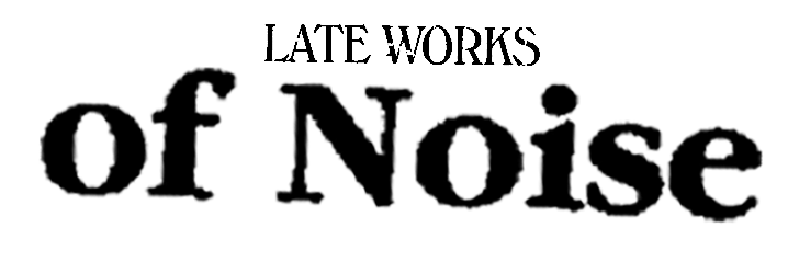 Late Works: of Noise logo