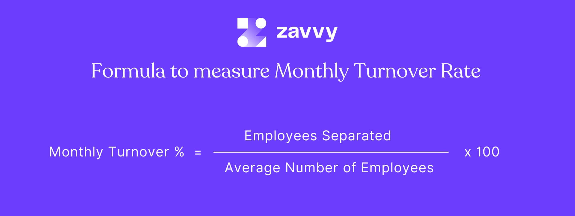Employee retention rate: Take the total number of employees, subtract all that left and divide this number by the total number of employees. Multiply it with 100 to receive a result in %.