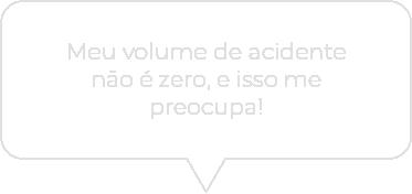 Meu volume de acidente não é zero, e isso me preocupa!