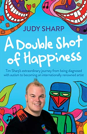 A Double Shot of Happiness: Tim Sharp's extraordinary autism journey book cover
