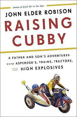 Raising Cubby: A Father And Son's Adventures with Asperger's, Trains, Tractors, and High Explosives book cover