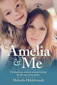 Amelia & Me: On deafness, autism and parenting by the seat of my pants book cover
