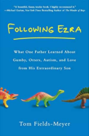 Following Ezra: What One Father Learned About Gumby, Otters, Autism, and Love From His Extraordinary Son book cover
