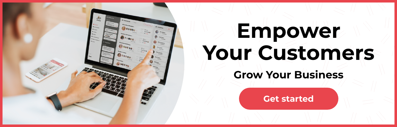 Empower Your customers, grow your business