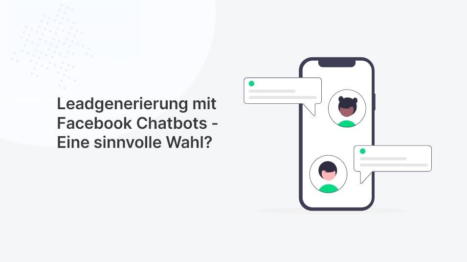 Leadgenerierung mit Facebook-Chatbots - Eine sinnvolle Wahl?