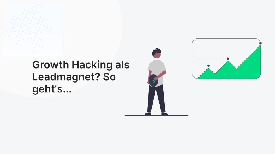 Growth Hacking als Lead-Magnet | Der Top-Guide für CMO´s & Marketers