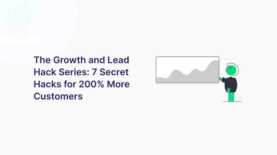 Die Growth- und Lead-Hack Serie: 7 Geheimhacks für 200% mehr Kunden