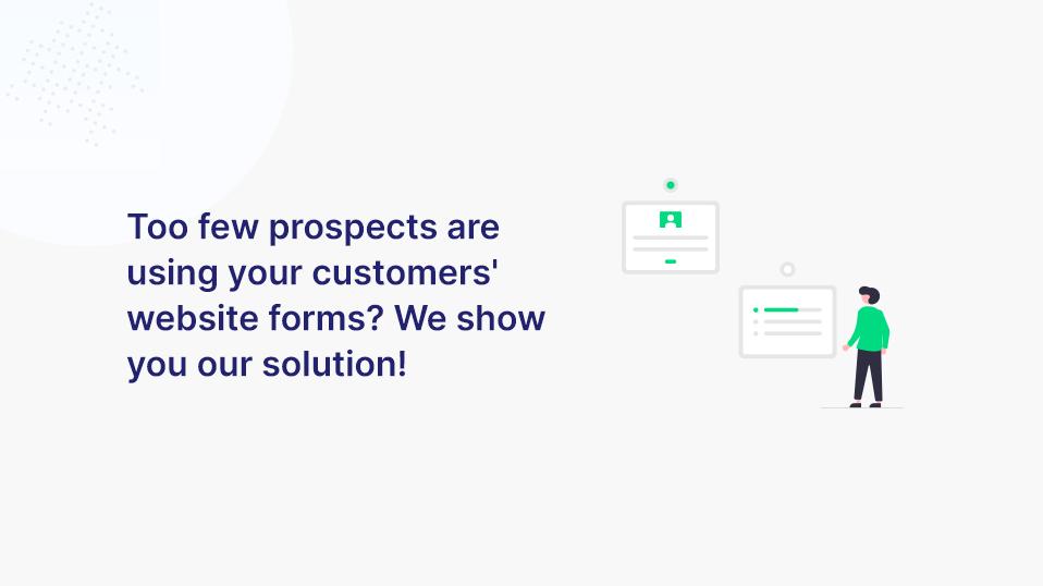 Zu wenige Interessenten nutzen die Webseiten-Formulare deiner Kunden? Wir zeigen dir unsere Lösung!