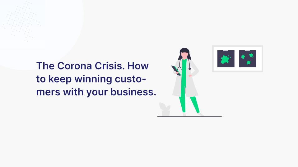 Die Corona-Krise. Wie du mit deinem Unternehmen weiterhin viele Kunden gewinnst.