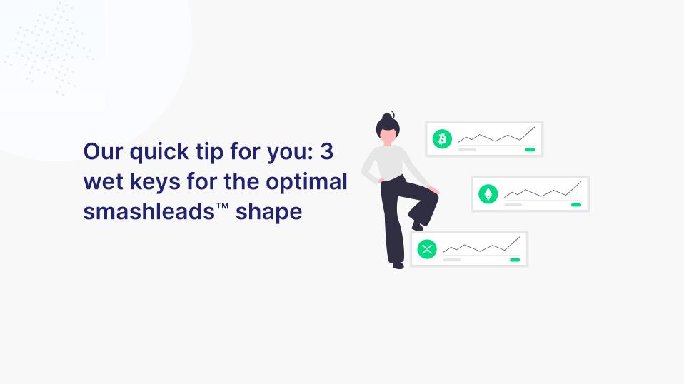 Unser Kurz-Tipp für dich: 3 wetvolle Schlüssel für das optimale smashleads™ Form