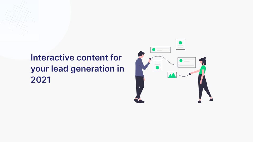 Interaktive Inhalte für deine Leadgenerierung im Jahr 2021
