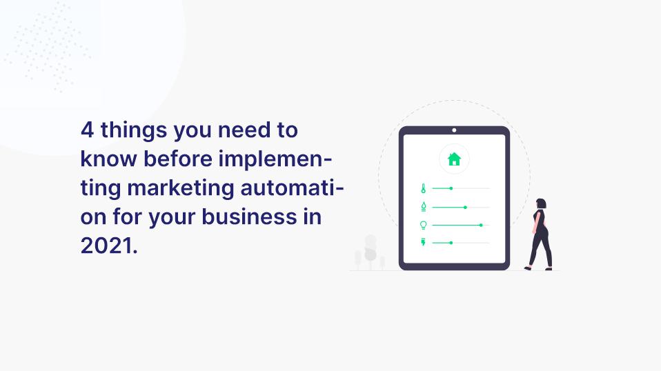4 Dinge, die du vor der Einführung von Marketing-Automatisierung im Jahr 2021 für dein Unternehmen wissen musst.