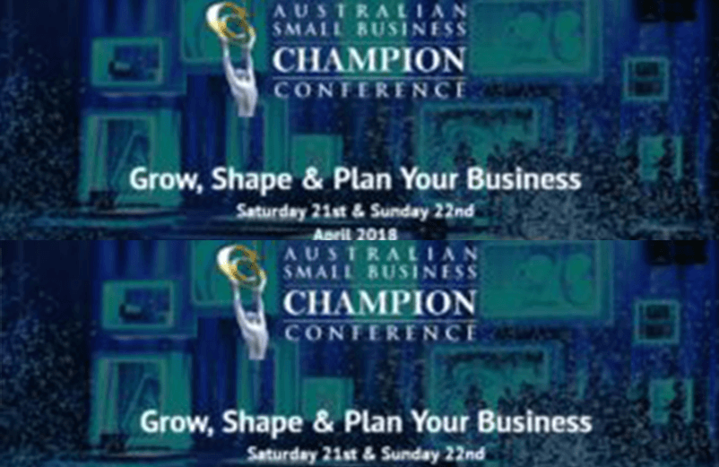 I'll be a keynote speaker at The Australian Small Business Champion Awards and Conference 21st -22nd April 2018
