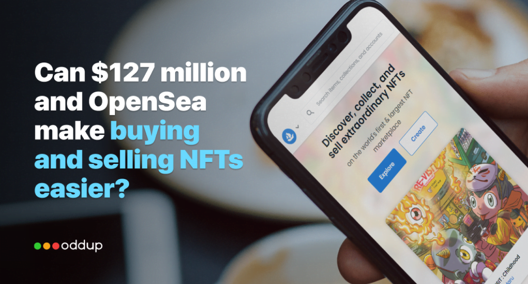 Can $127 million and OpenSea make buying and selling NFTs easier?