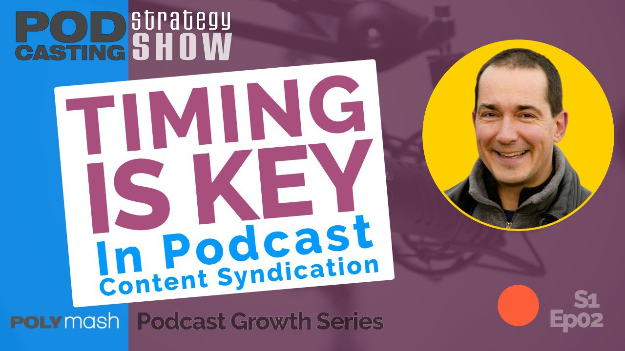 Why Timing Is Key In Podcast Content Syndication
