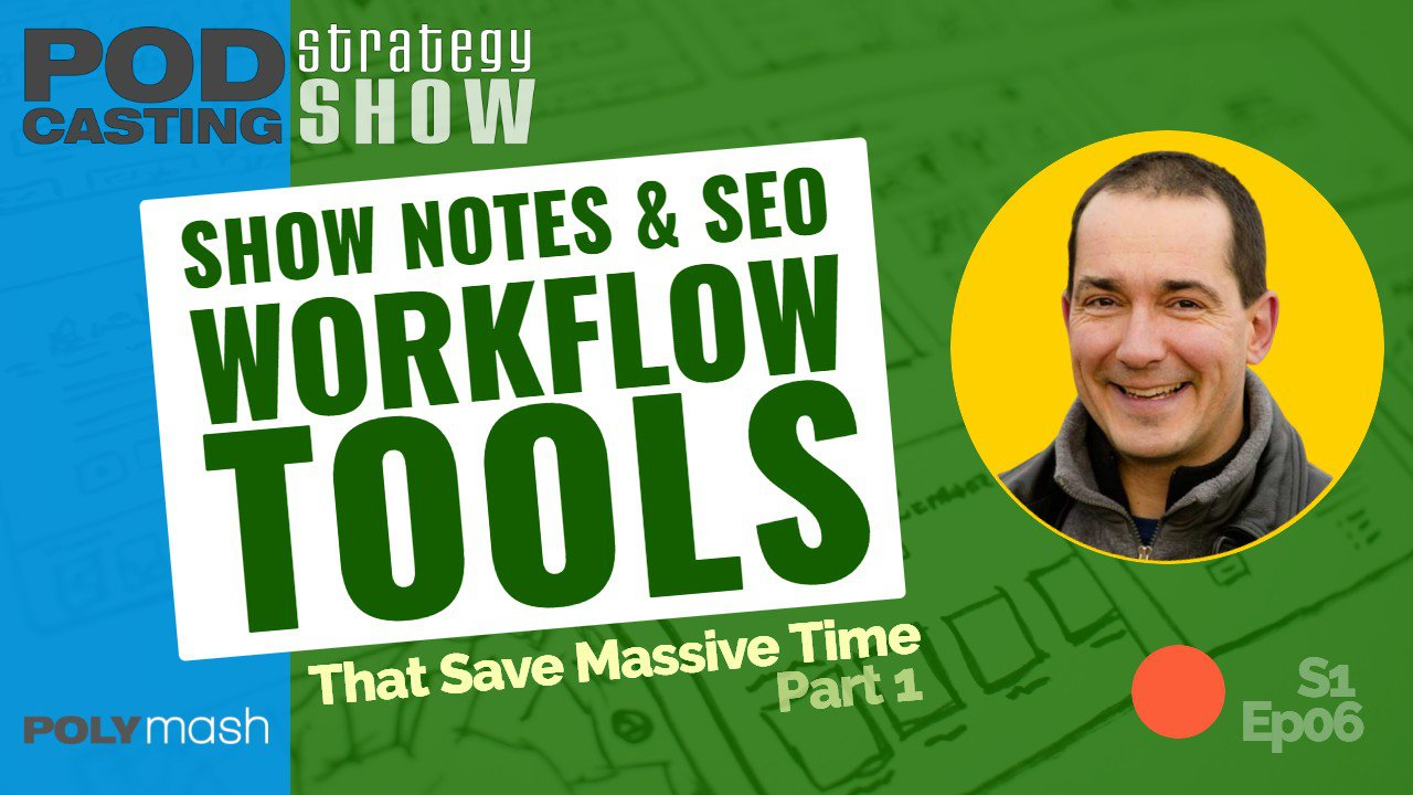 Podcast Show Notes Workflow Tools That Save Massive Time — Part 1