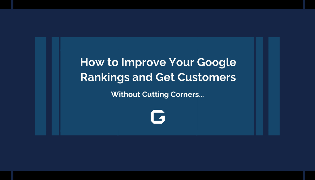 How to Improve Your Google Rankings (Without Cutting Corners)