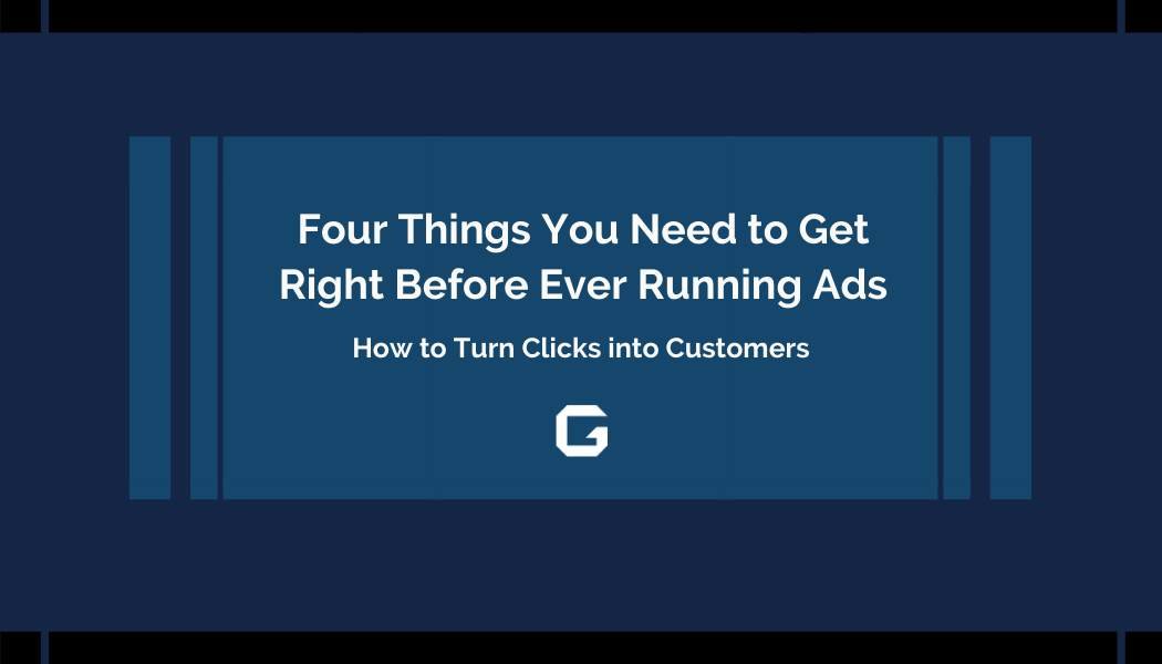 Four Things You Need to Get Right Before Ever Running Ads