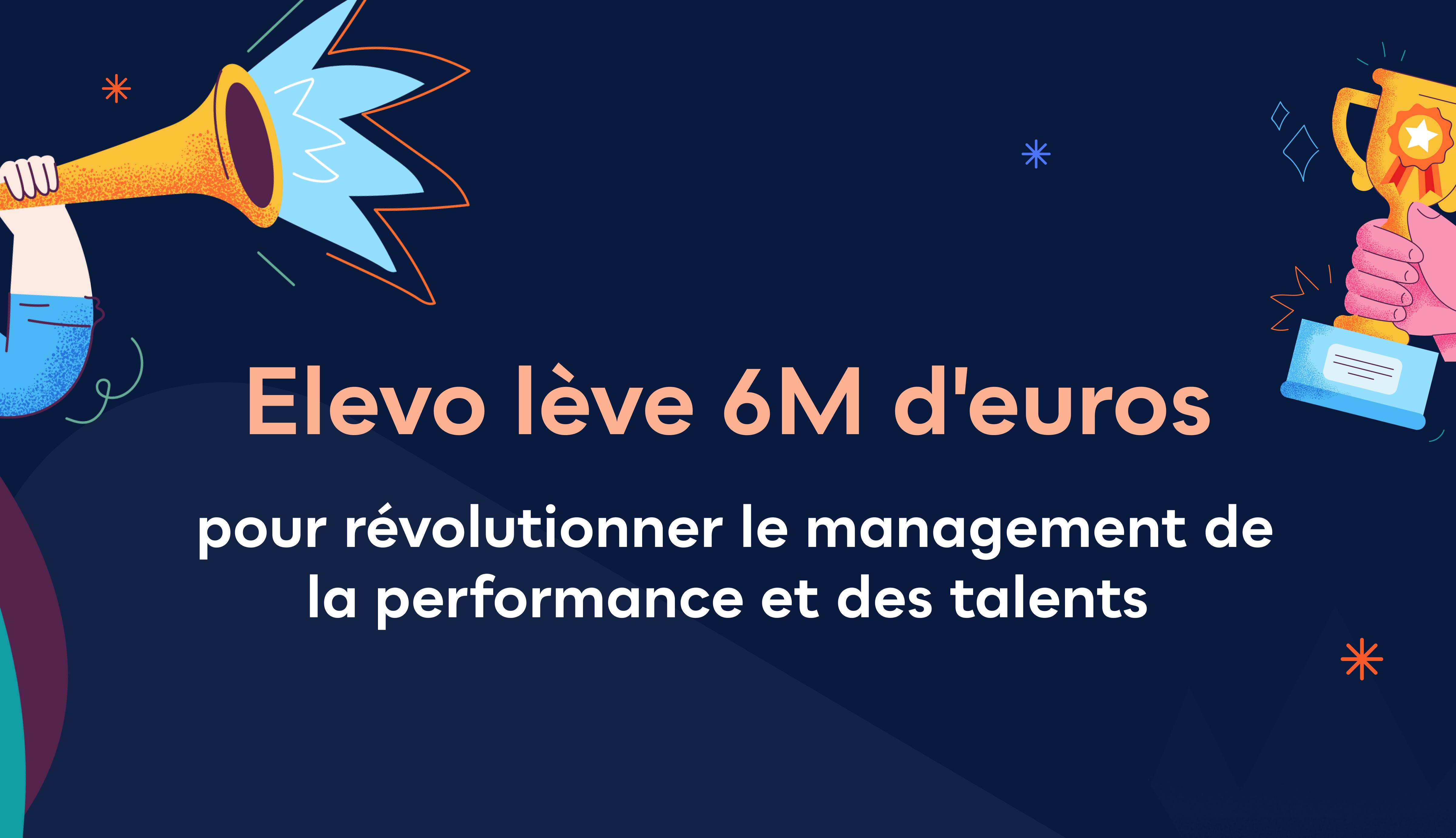 Elevo opère une levée de fonds de 6M€ pour révolutionner le management de la performance et des talents