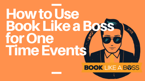 How to Use Book Like a Boss for One Time Events