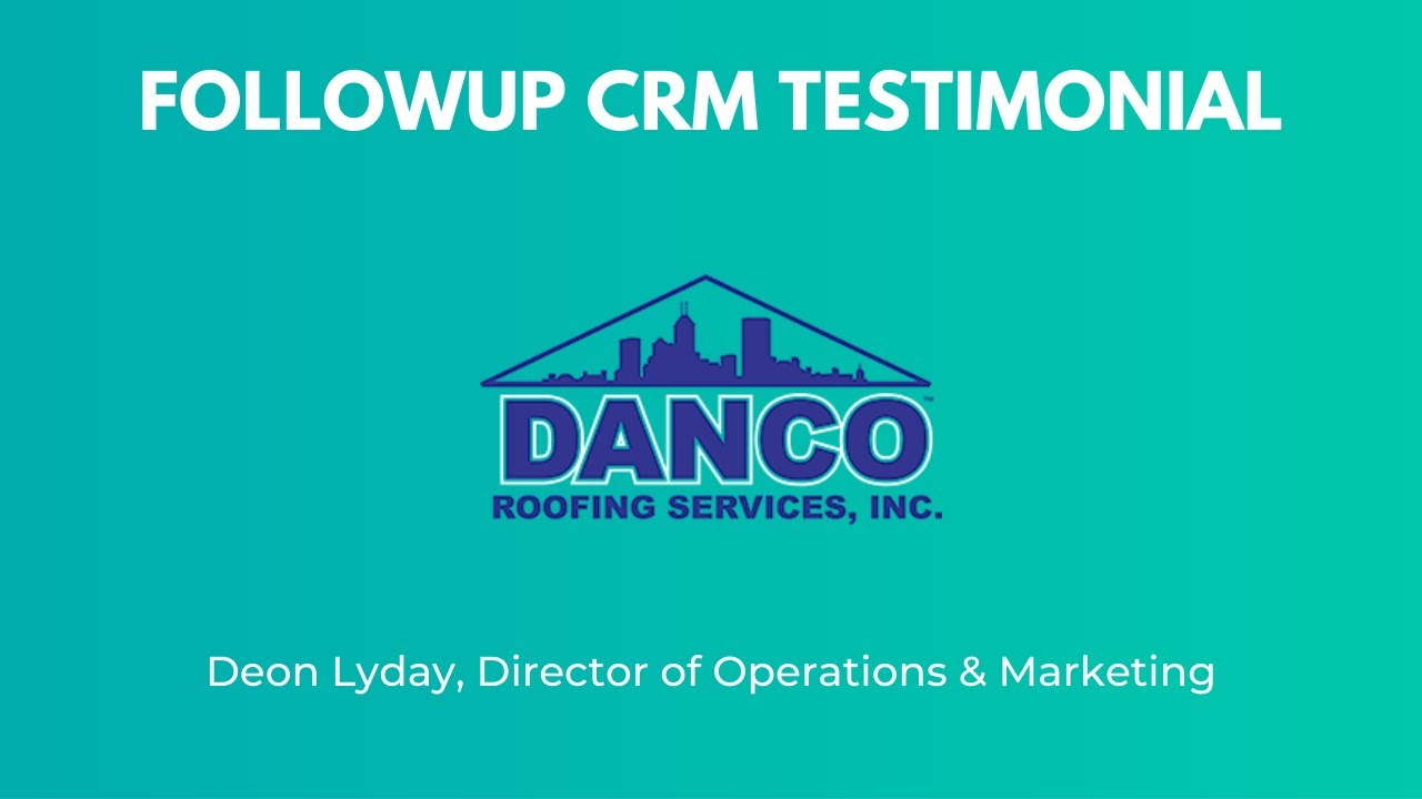 Followup CRM Testimonial From Deon Lyday From Danco Roofing