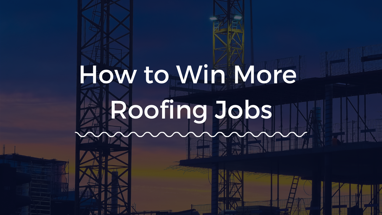 How to Win More Roofing Jobs