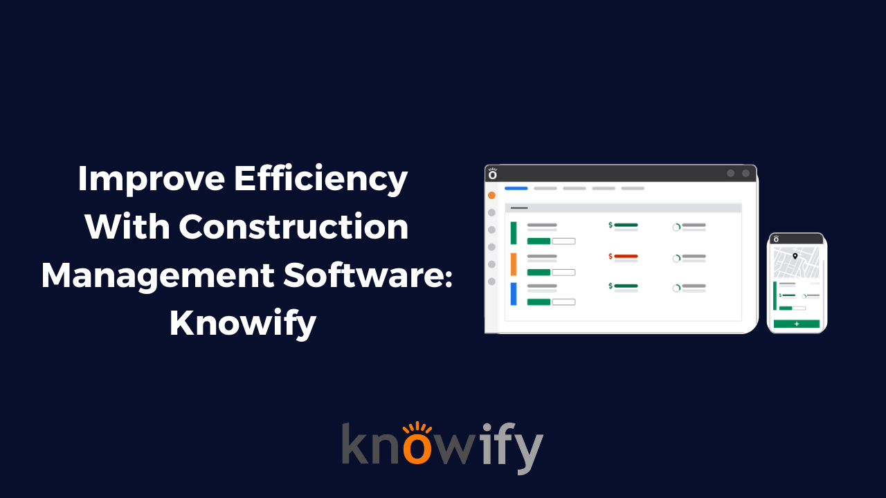 Improve Efficiency With Construction Management Software, Knowify