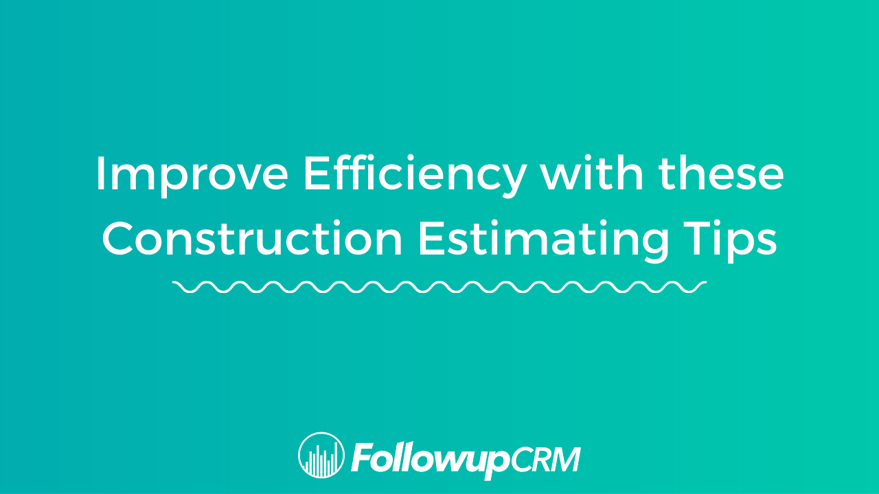 Improve Efficiency with these Construction Estimating Tips