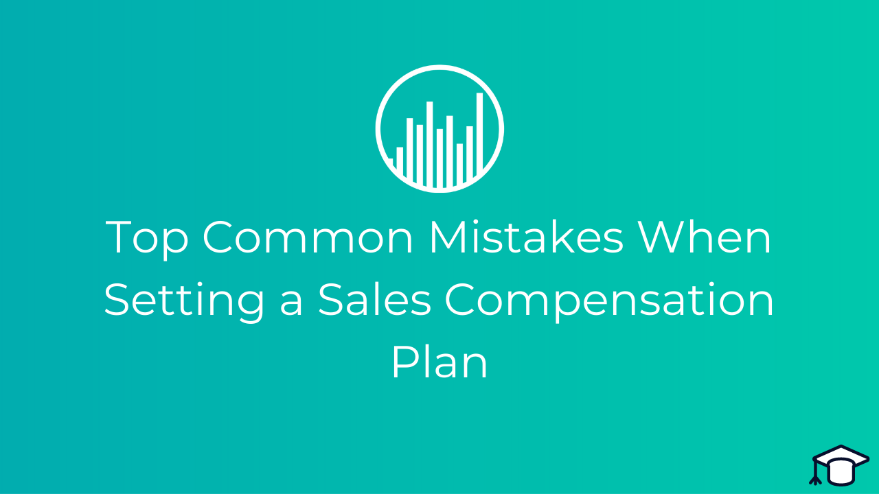 Six Common Mistakes People Make When Designing a Sales Compensation Plan