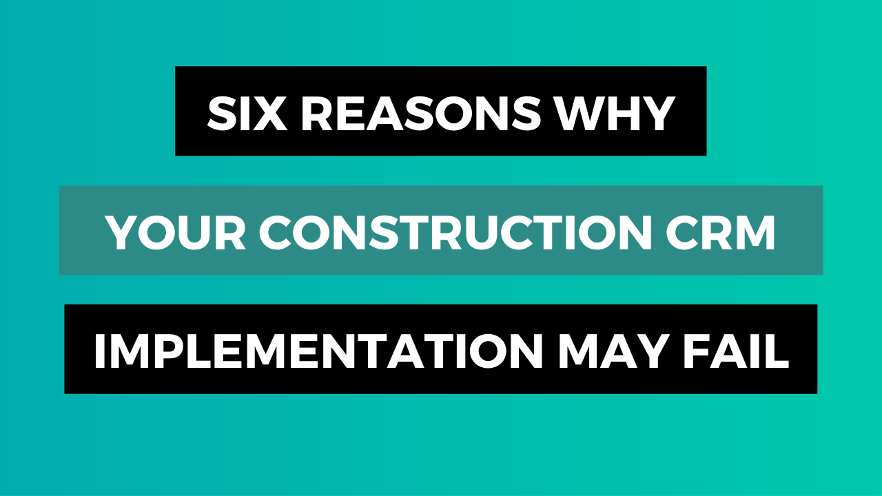 Six Reasons Why Your Construction CRM Implementation May Fail