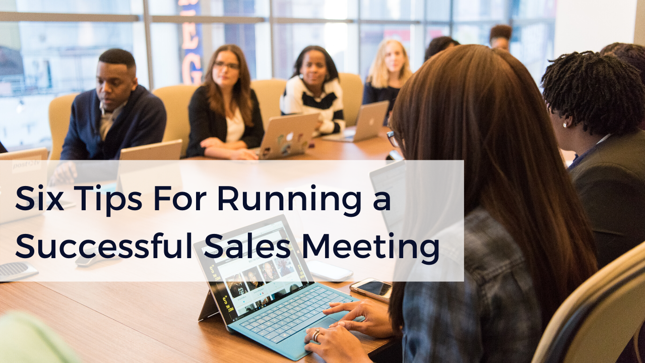 Six Tips For Running a Successful Sales Meeting