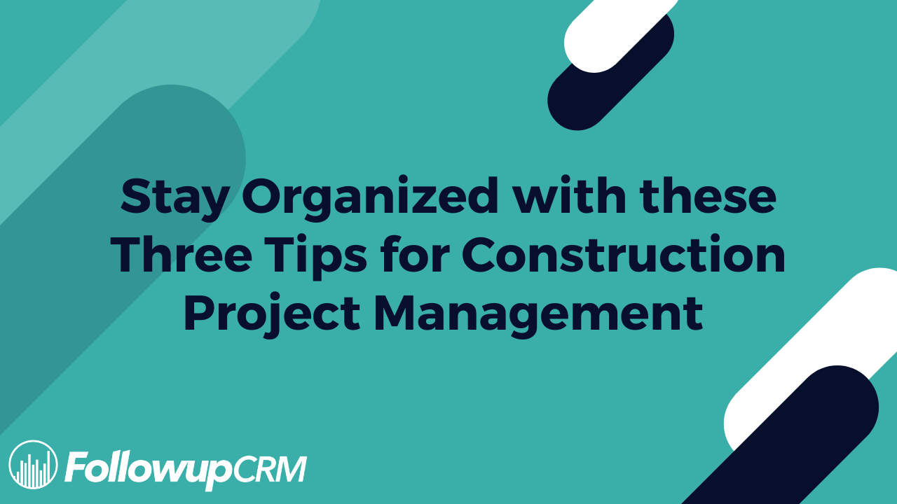 Stay Organized with these Three Tips for Construction Project Management