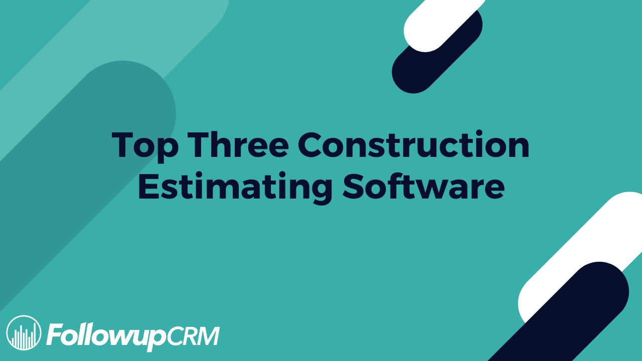 Top Three Construction Estimating Software