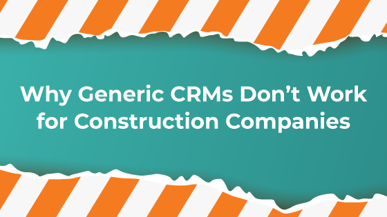 Why HubSpot, Salesforce, Pipedrive, and Other Generic CRMs Won't Work For Construction Companies
