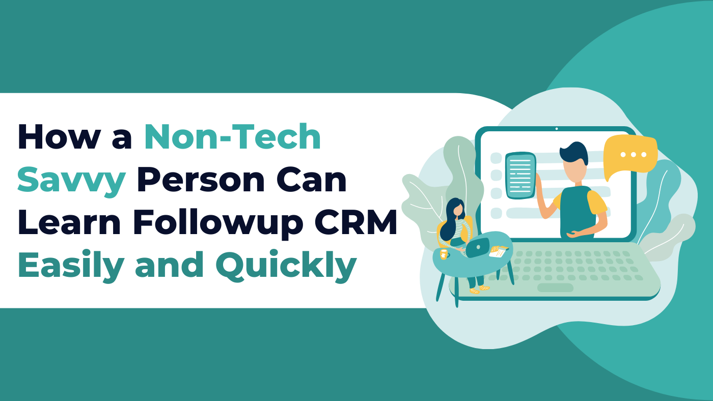 How a Non-Tech Savvy Person Can Learn Followup CRM Easily and Quickly