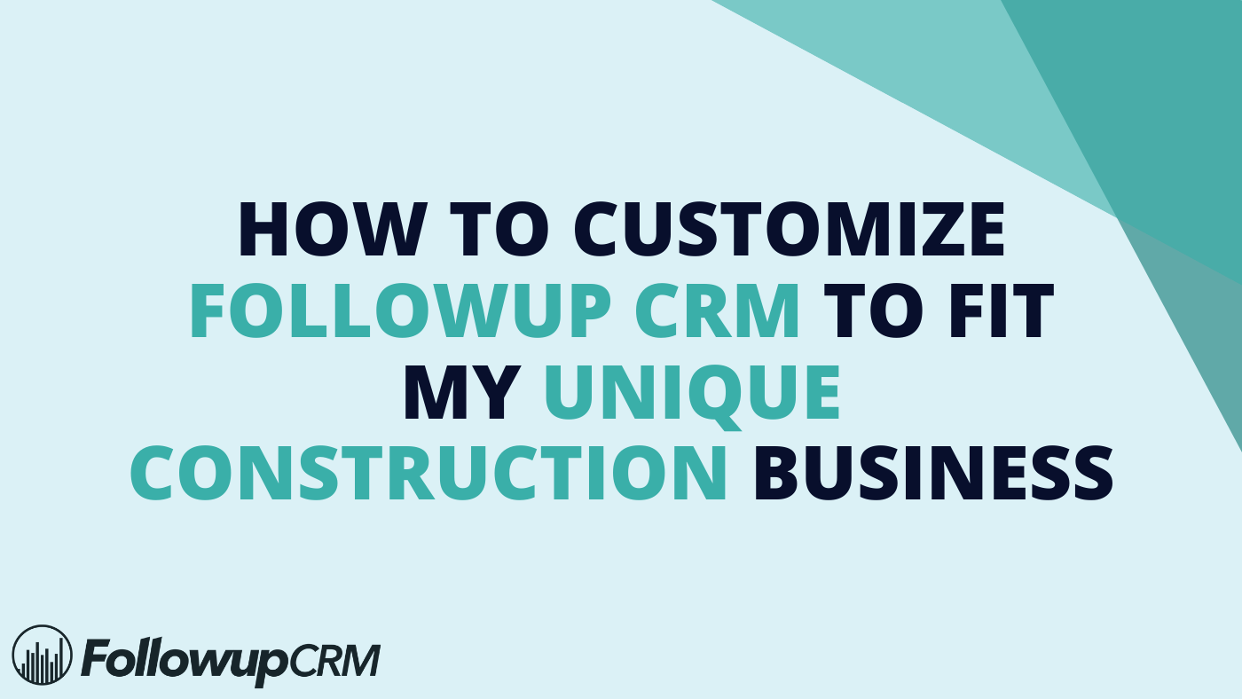 How to Customize Followup CRM to Fit My Unique Construction Business