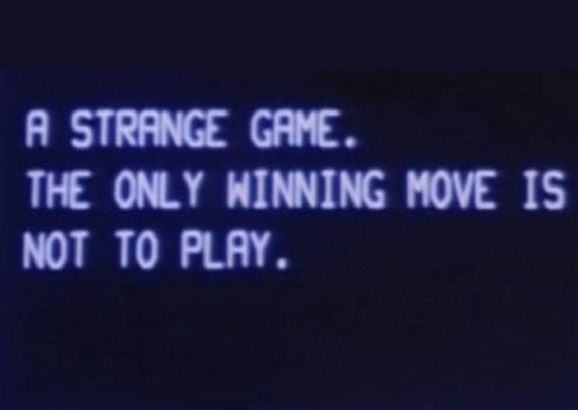 A STRANGE GAME. THE ONLY WINNNG MOVE IS TO PLAY.