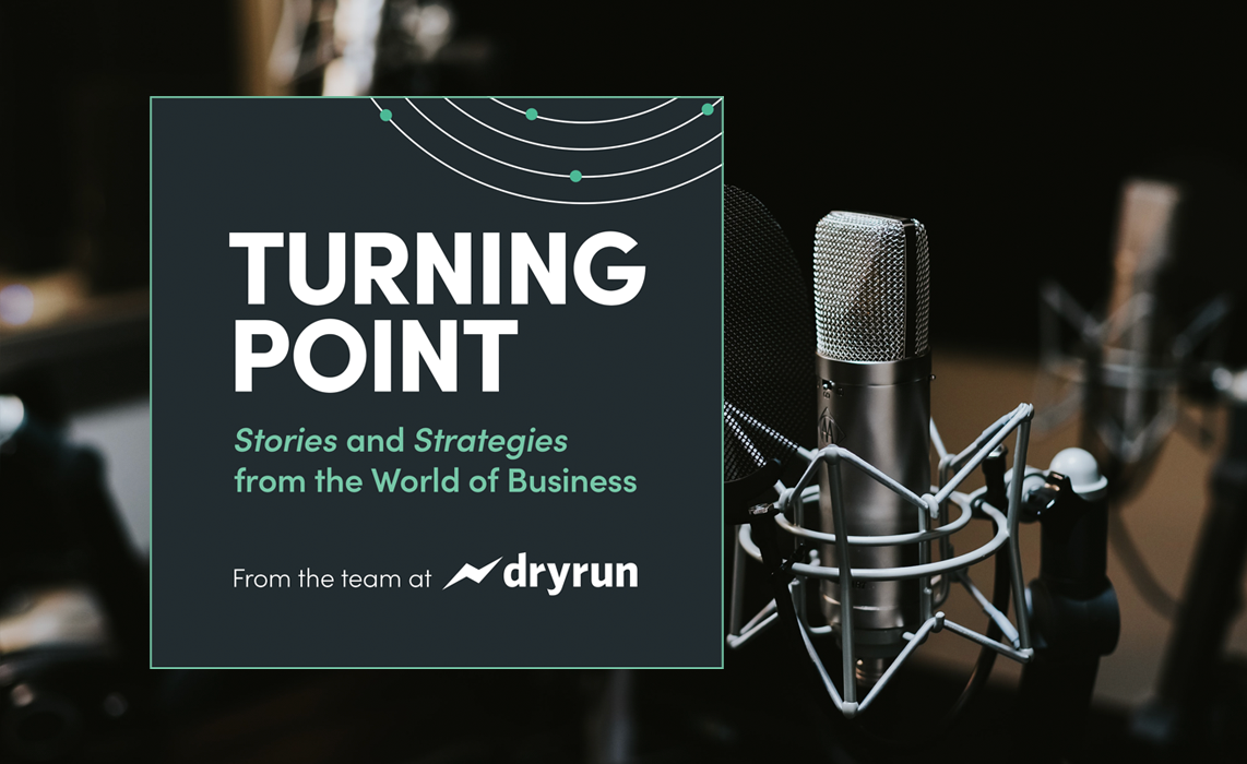 Turning Point is a podcast from Dryrun, presenting stories and strategies from the world of business